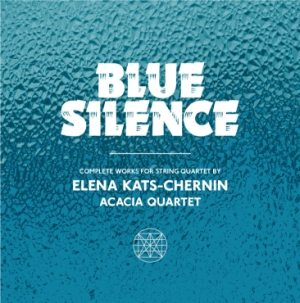 Blue Silence complete works for string quartet by Elena Kats-Chernin by Acacia Quartet